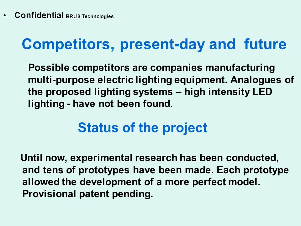 Competitors, present-day and future Possible competitors are companies manufacturing multi-purpose electric lighting equipment.