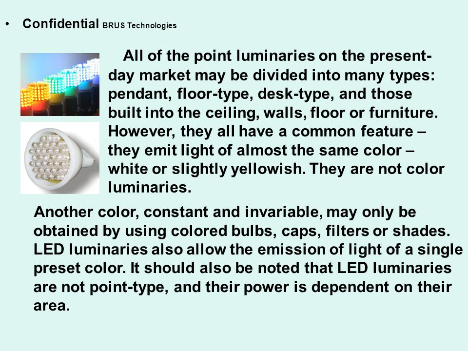 All of the point luminaries on the present- day market may be divided into many types: pendant, floor-type, desk-type, and those built into the ceiling, walls, floor or furniture.
