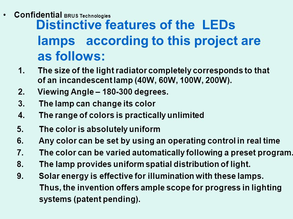 Distinctive features of the LEDs lamps according to this project are as follows: 1.The size of the light radiator completely corresponds to that of an incandescent lamp (40W, 60W, 100W, 200W).