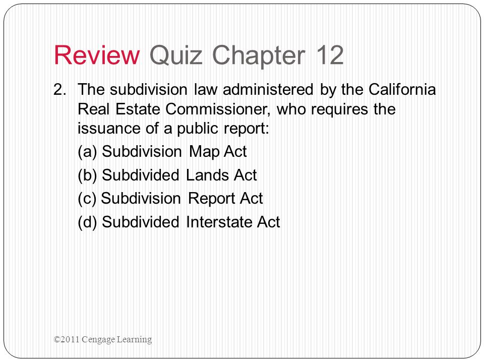 Review Quiz Chapter 12 2.The subdivision law administered by the California Real Estate Commissioner, who requires the issuance of a public report: (a