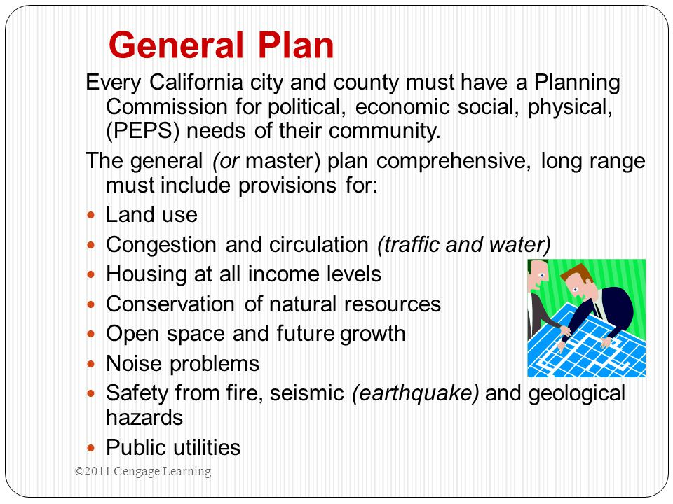 General Plan Every California city and county must have a Planning Commission for political, economic social, physical, (PEPS) needs of their communit