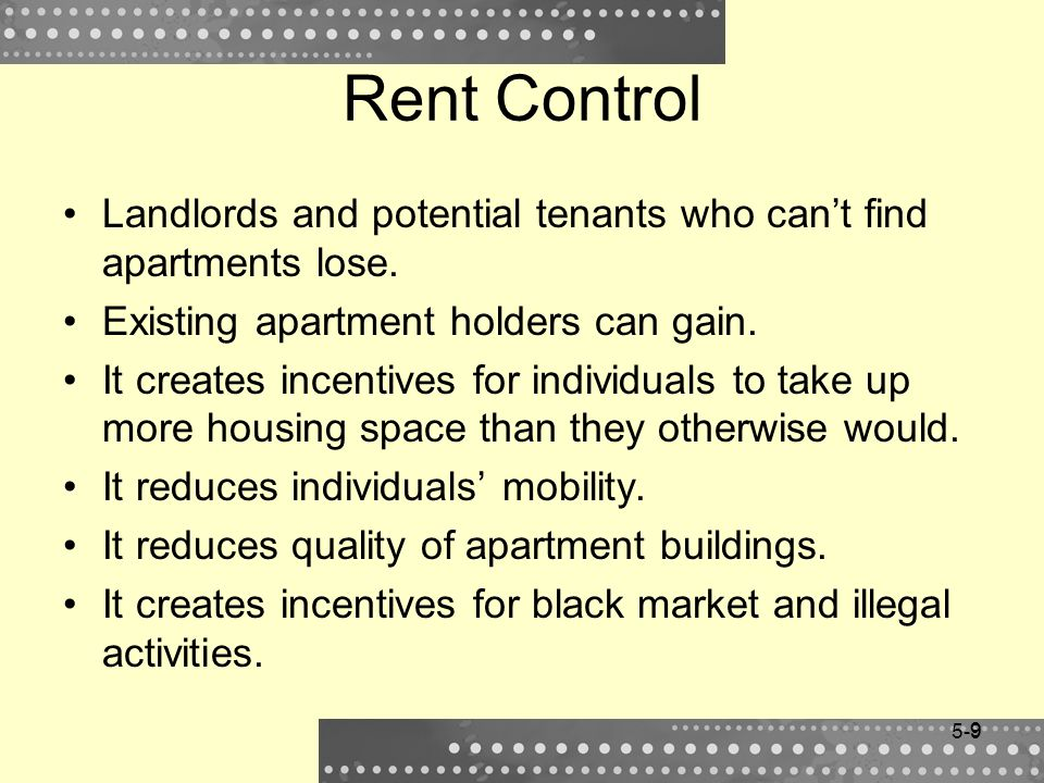 9 Rent Control Landlords and potential tenants who cant find apartments lose. Existing apartment holders can gain. It creates incentives for individua