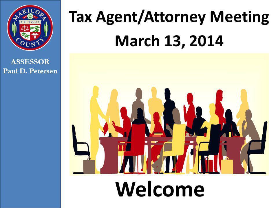 Welcome Tax Agent/Attorney Meeting March 13, 2014 ASSESSOR Paul D. Petersen