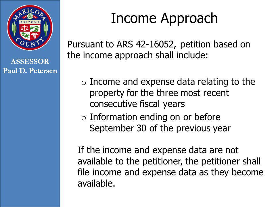 Income Approach Pursuant to ARS 42-16052, petition based on the income approach shall include: o Income and expense data relating to the property for
