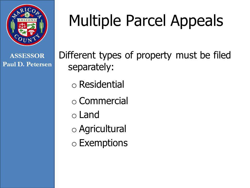 Multiple Parcel Appeals Different types of property must be filed separately: o Residential o Commercial o Land o Agricultural o Exemptions ASSESSOR Paul D.