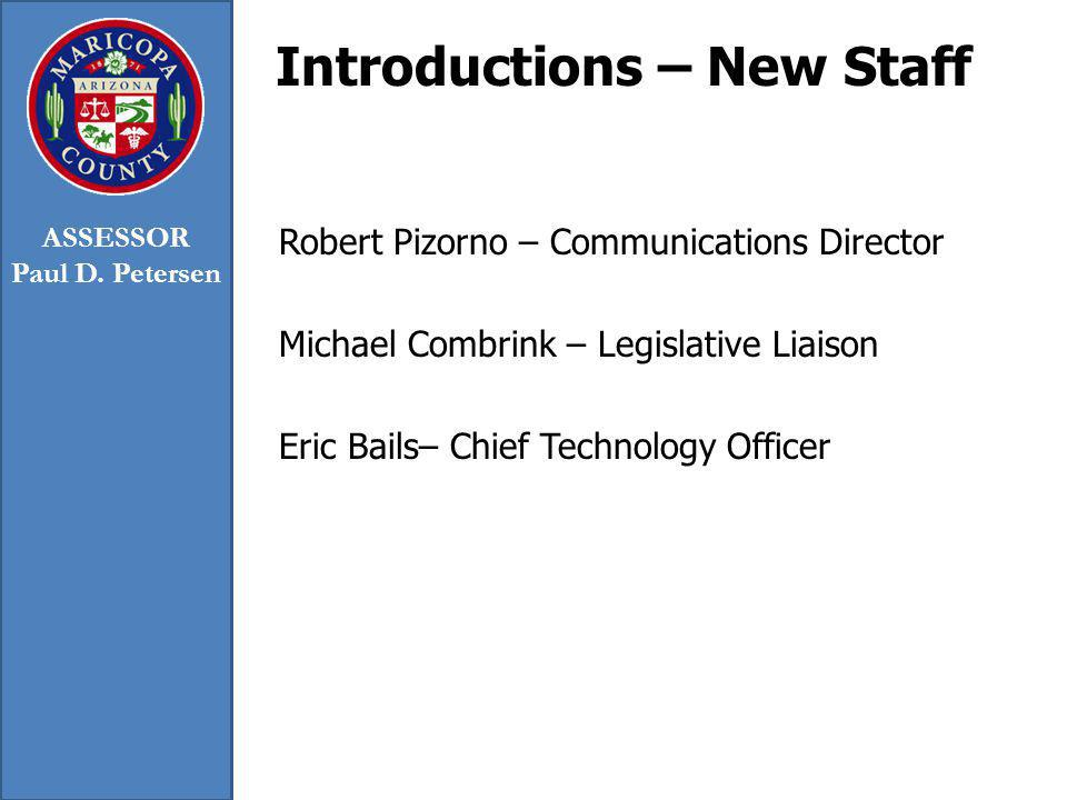 Introductions – New Staff Robert Pizorno – Communications Director Michael Combrink – Legislative Liaison Eric Bails– Chief Technology Officer ASSESSOR Paul D.