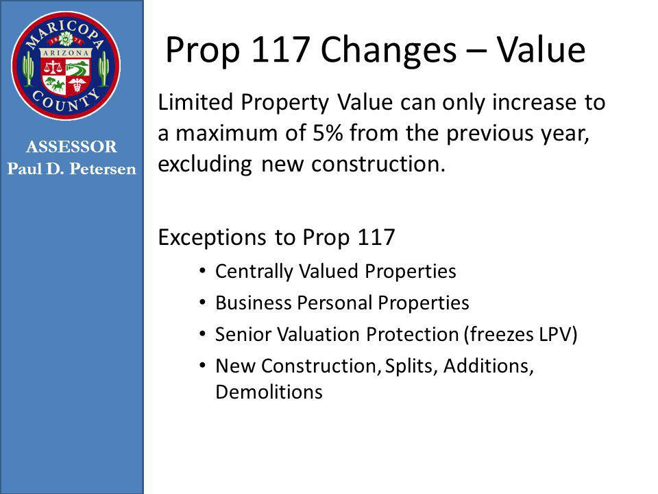 Prop 117 Changes – Value Limited Property Value can only increase to a maximum of 5% from the previous year, excluding new construction. Exceptions to