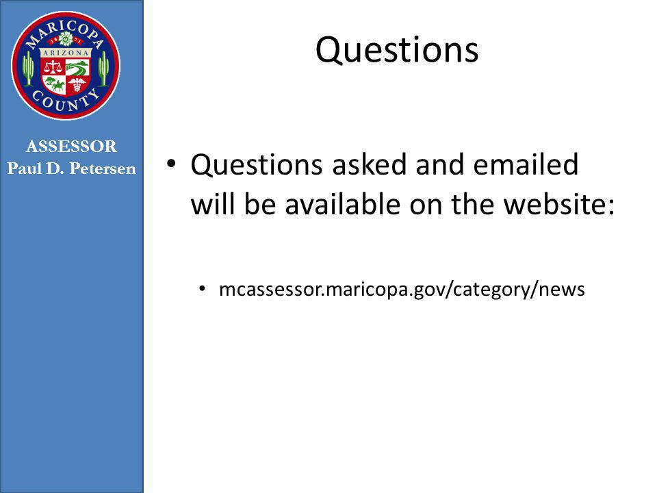 Questions Questions asked and emailed will be available on the website: mcassessor.maricopa.gov/category/news ASSESSOR Paul D.