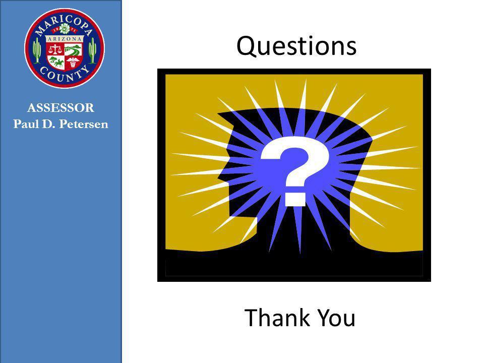 Questions Thank You ASSESSOR Paul D. Petersen
