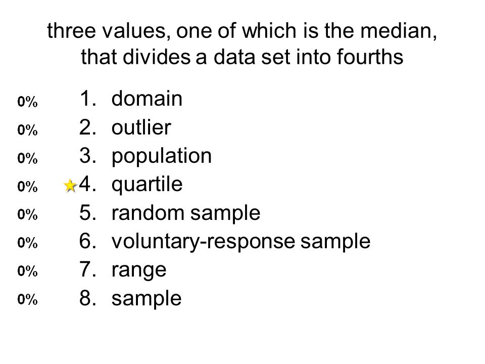 three values, one of which is the median, that divides a data set into fourths 1.domain 2.outlier 3.population 4.quartile 5.random sample 6.voluntary-