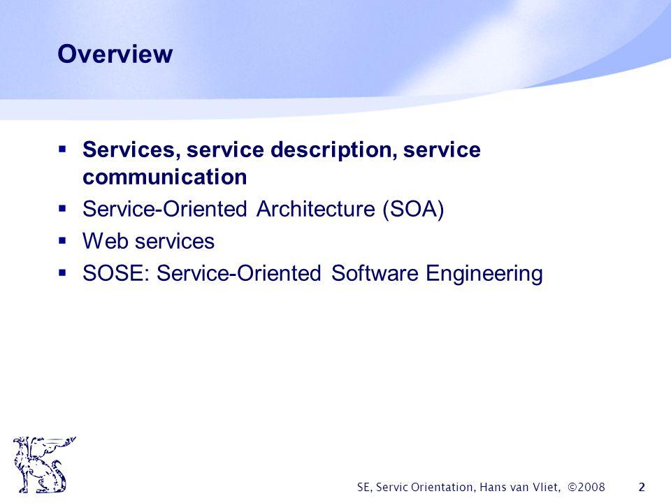 SE, Servic Orientation, Hans van Vliet, ©2008 53 Step 3: Model candidate services How to compose services.