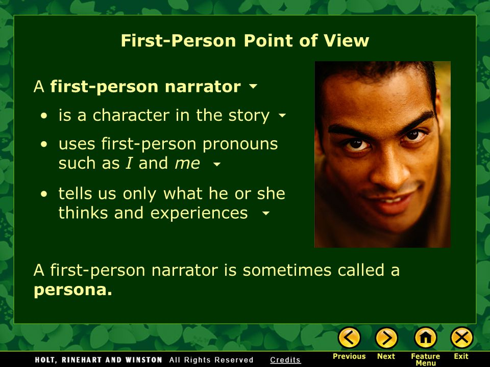 A first-person narrator is a character in the story uses first-person pronouns such as I and me tells us only what he or she thinks and experiences A first-person narrator is sometimes called a persona.