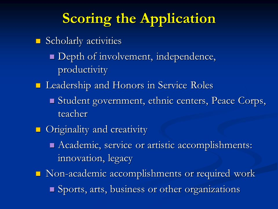 Scoring the Application Scholarly activities Scholarly activities Depth of involvement, independence, productivity Depth of involvement, independence,