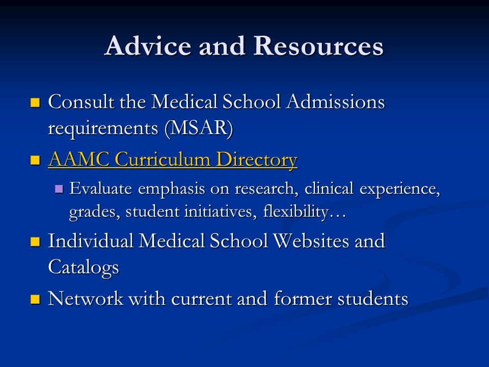 Advice and Resources Consult the Medical School Admissions requirements (MSAR) Consult the Medical School Admissions requirements (MSAR) AAMC Curricul
