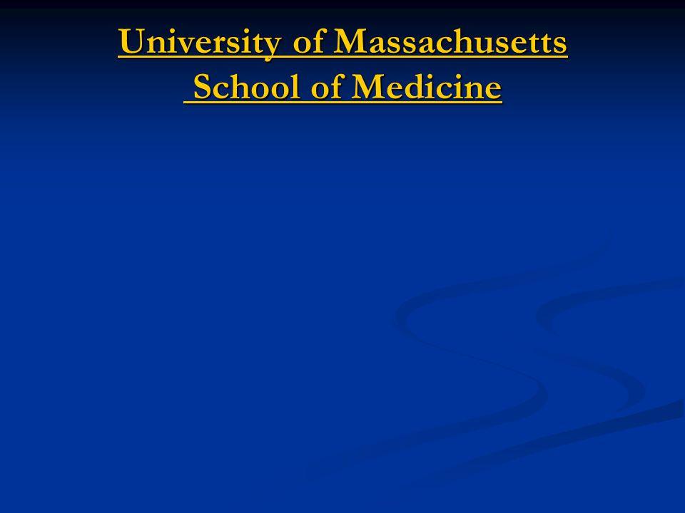 University of Massachusetts School of Medicine University of Massachusetts School of Medicine