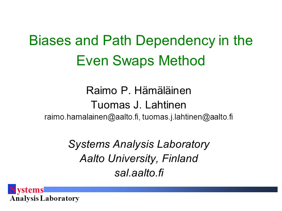 S ystems Analysis Laboratory Helsinki University of Technology Biases and Path Dependency in the Even Swaps Method Raimo P.