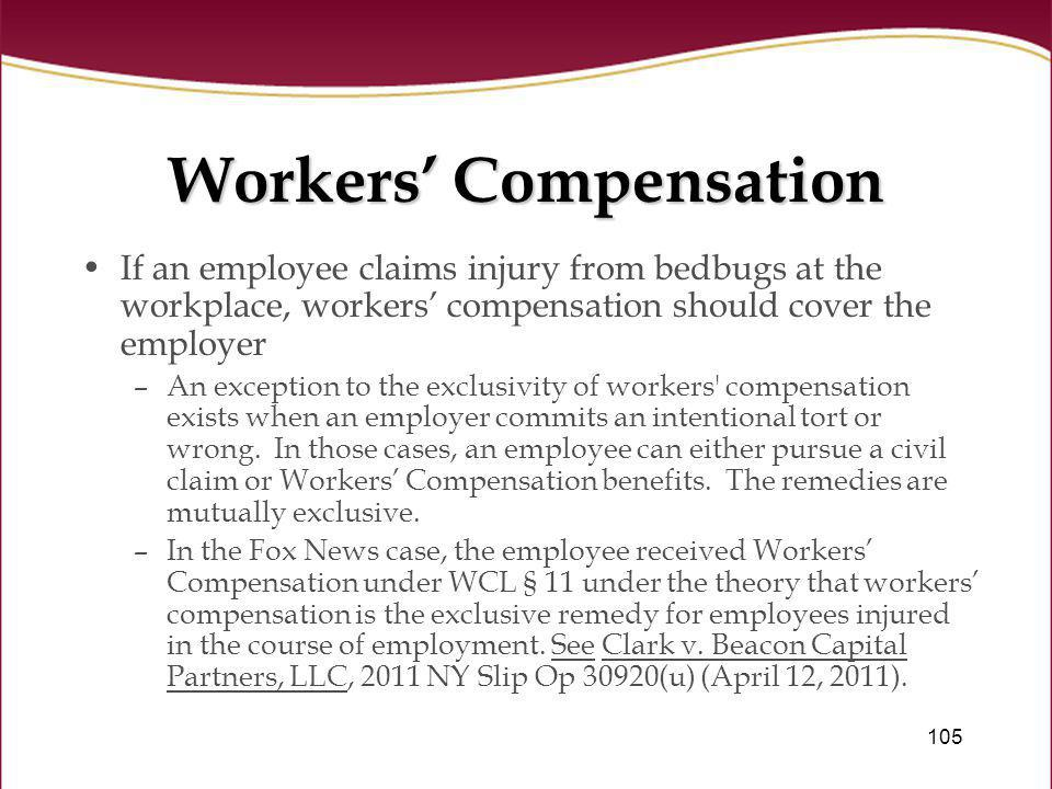 105 Workers Compensation If an employee claims injury from bedbugs at the workplace, workers compensation should cover the employer –An exception to t