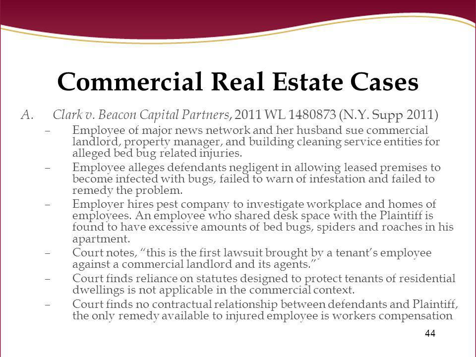 44 Commercial Real Estate Cases A.Clark v. Beacon Capital Partners, 2011 WL 1480873 (N.Y. Supp 2011) –Employee of major news network and her husband s