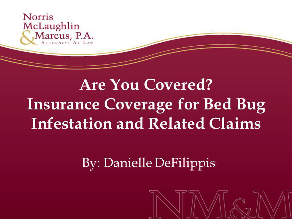 Are You Covered? Insurance Coverage for Bed Bug Infestation and Related Claims By: Danielle DeFilippis