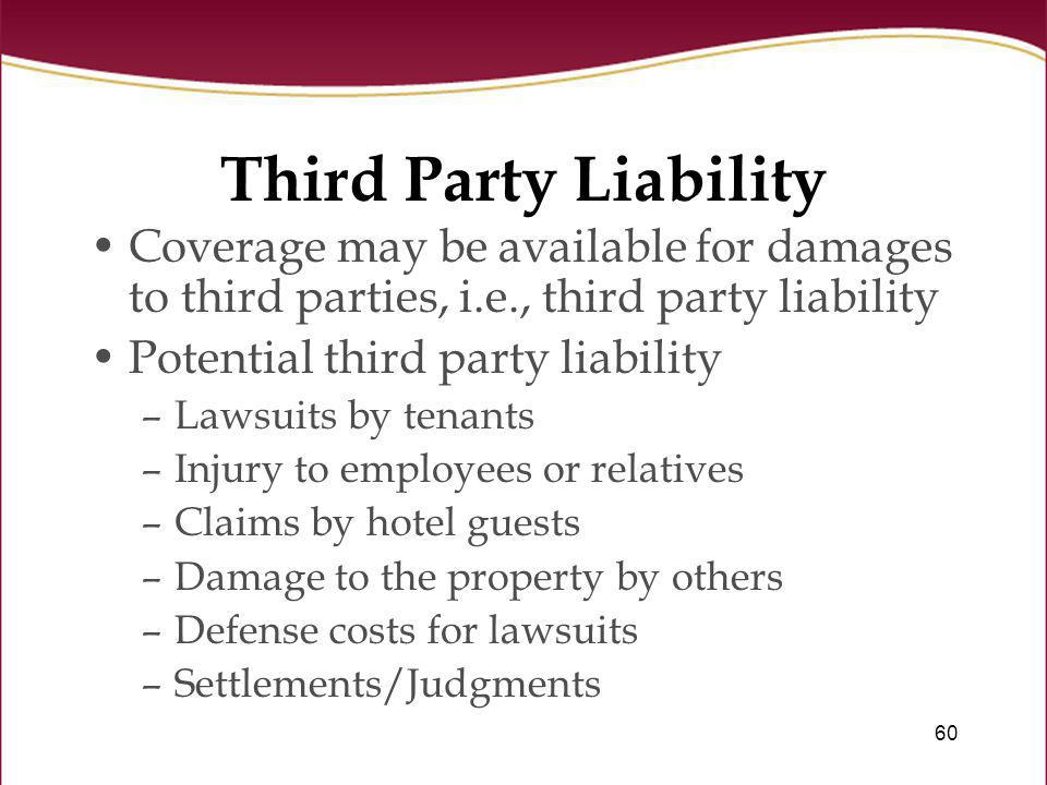 60 Third Party Liability Coverage may be available for damages to third parties, i.e., third party liability Potential third party liability –Lawsuits