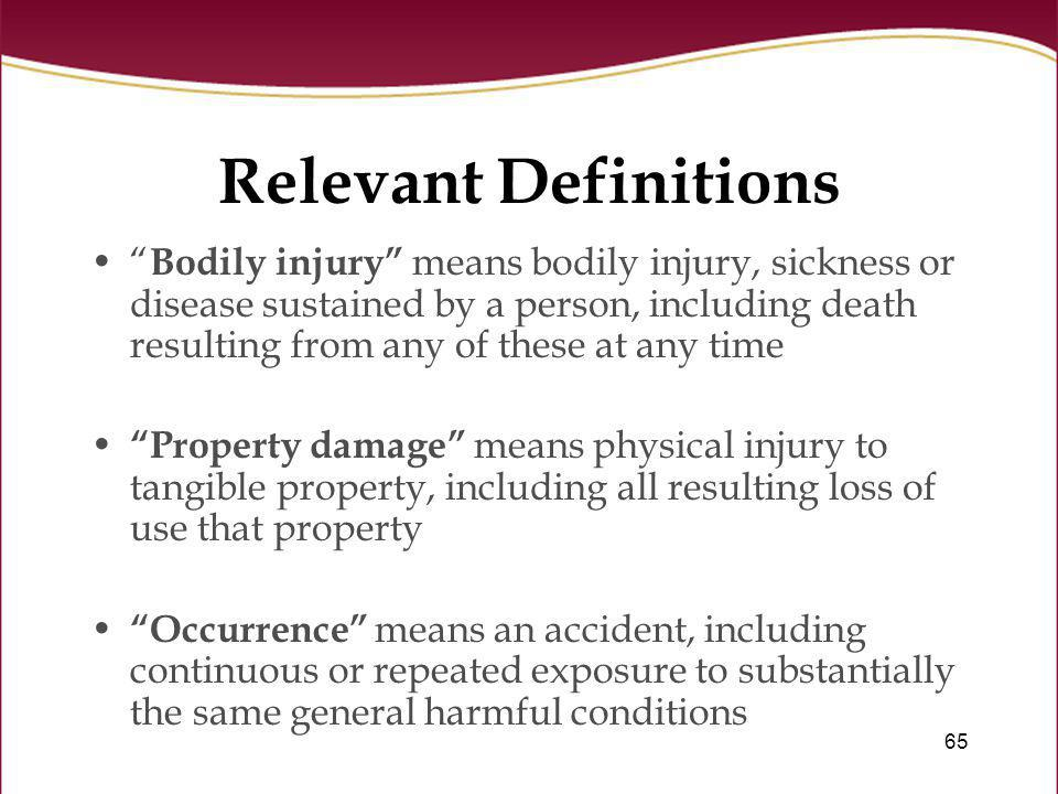 65 Relevant Definitions Bodily injury means bodily injury, sickness or disease sustained by a person, including death resulting from any of these at a