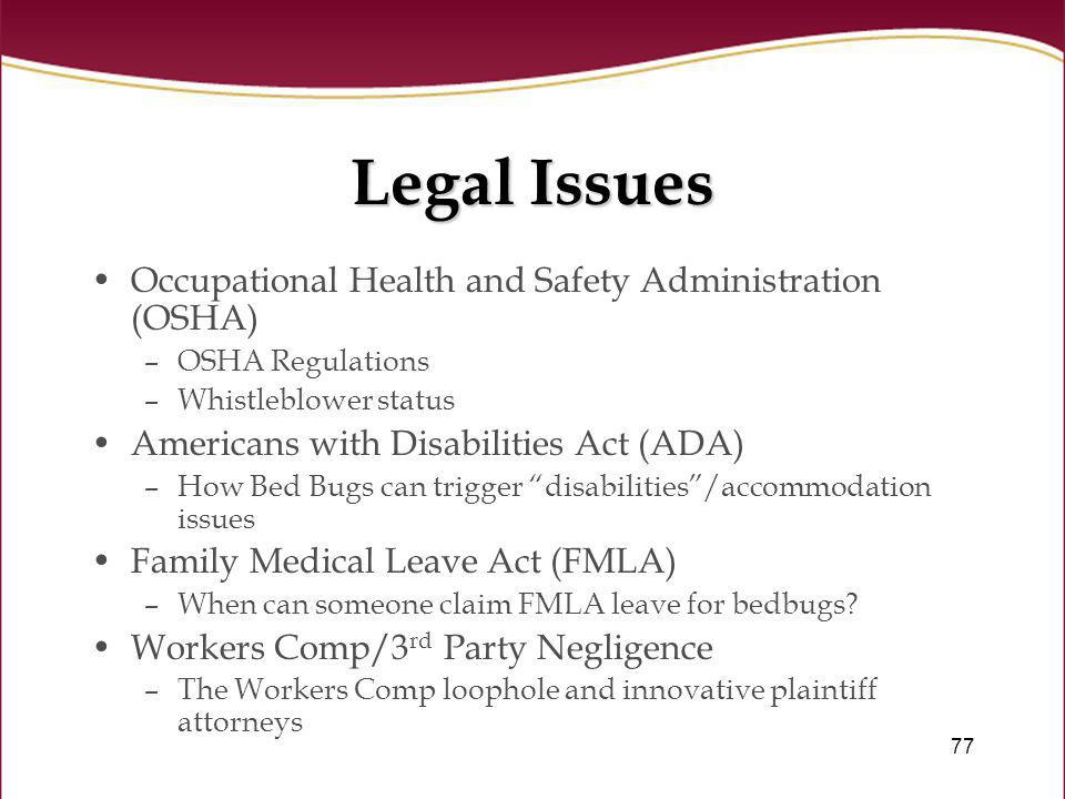 77 Legal Issues Occupational Health and Safety Administration (OSHA) –OSHA Regulations –Whistleblower status Americans with Disabilities Act (ADA) –Ho