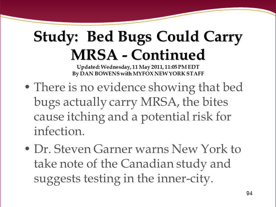 94 Study: Bed Bugs Could Carry MRSA - Continued Updated: Wednesday, 11 May 2011, 11:05 PM EDT By DAN BOWENS with MYFOX NEW YORK STAFF There is no evid