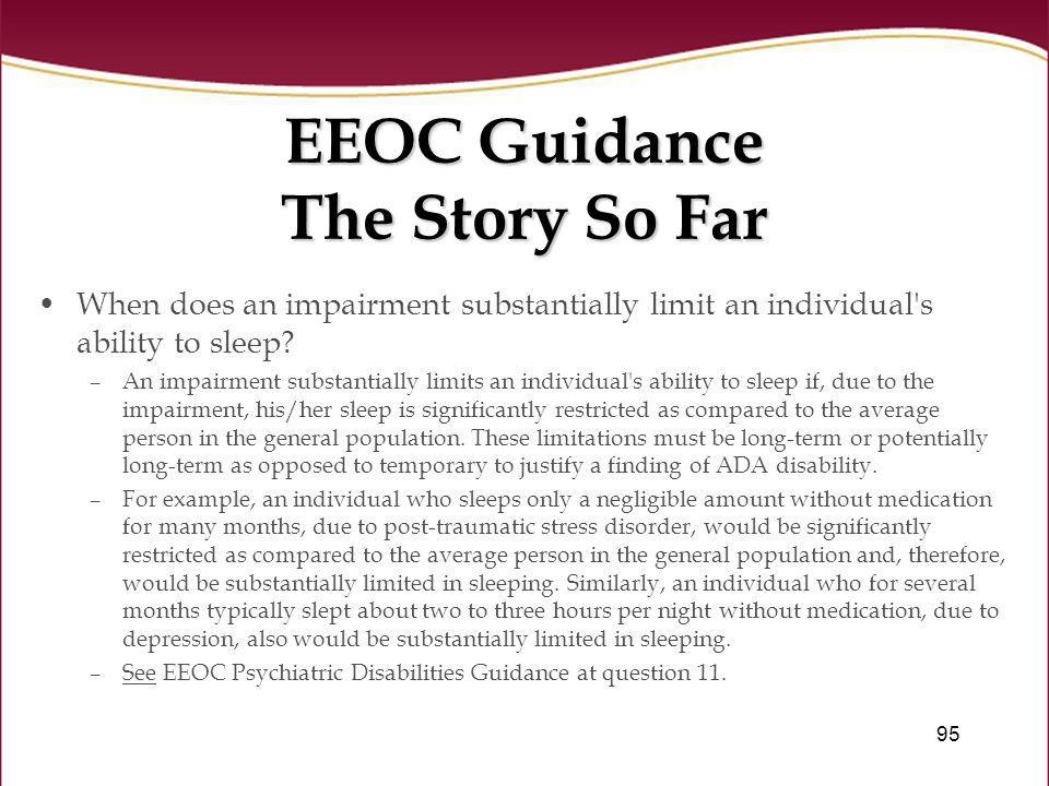 95 EEOC Guidance The Story So Far When does an impairment substantially limit an individual's ability to sleep? –An impairment substantially limits an