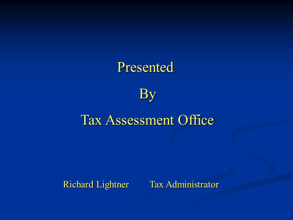 Presented Presented By By Tax Assessment Office Richard Lightner Tax Administrator