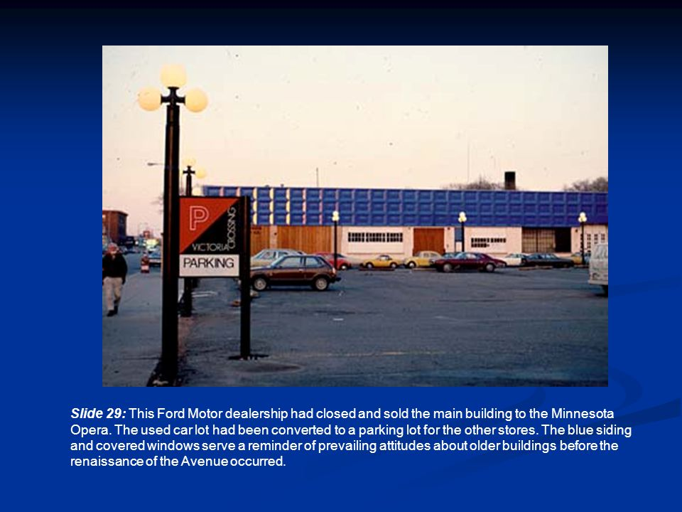 Slide 29: This Ford Motor dealership had closed and sold the main building to the Minnesota Opera.