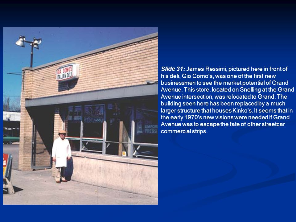 Slide 31: James Ressimi, pictured here in front of his deli, Gio Como s, was one of the first new businessmen to see the market potential of Grand Avenue.
