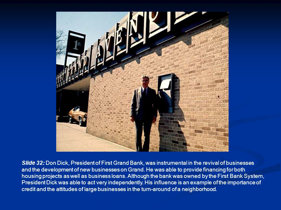 Slide 32: Don Dick, President of First Grand Bank, was instrumental in the revival of businesses and the development of new businesses on Grand.
