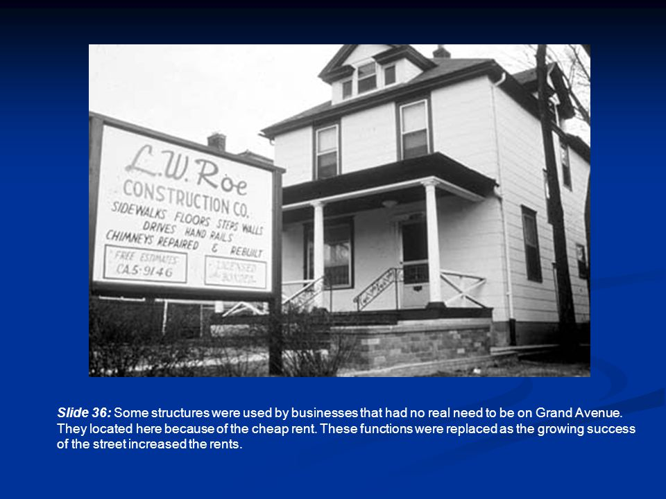Slide 36: Some structures were used by businesses that had no real need to be on Grand Avenue.