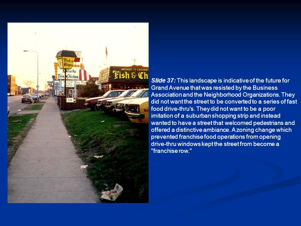 Slide 37: This landscape is indicative of the future for Grand Avenue that was resisted by the Business Association and the Neighborhood Organizations.