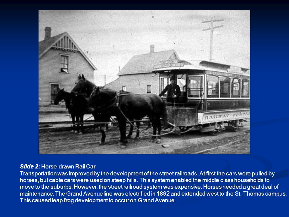 Slide 2: Horse-drawn Rail Car Transportation was improved by the development of the street railroads.