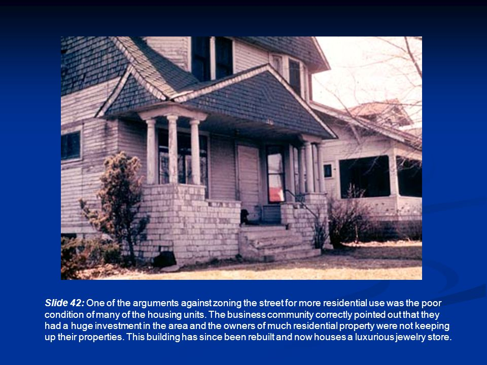 Slide 42: One of the arguments against zoning the street for more residential use was the poor condition of many of the housing units.