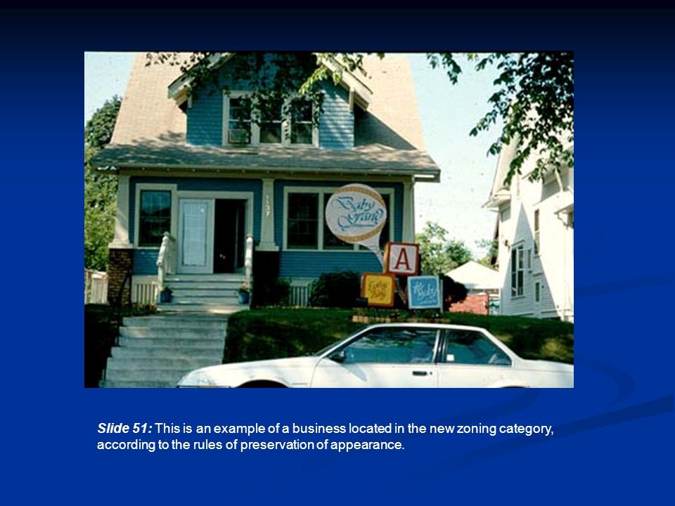 Slide 51: This is an example of a business located in the new zoning category, according to the rules of preservation of appearance.