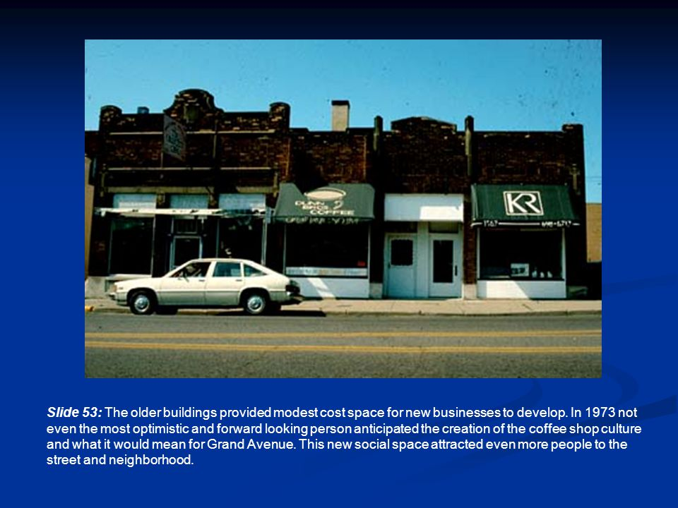 Slide 53: The older buildings provided modest cost space for new businesses to develop.