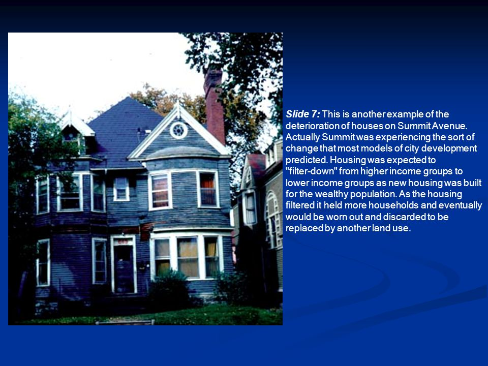 Slide 7: This is another example of the deterioration of houses on Summit Avenue.