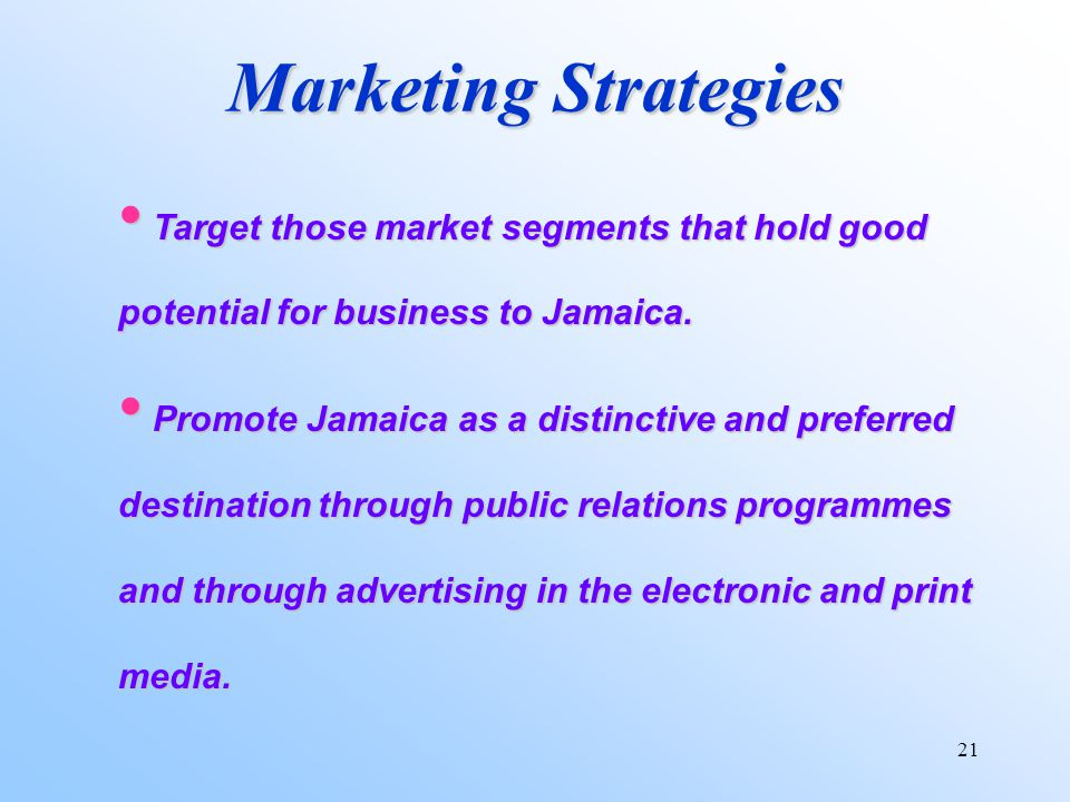 21 Marketing Strategies Target those market segments that hold good potential for business to Jamaica.