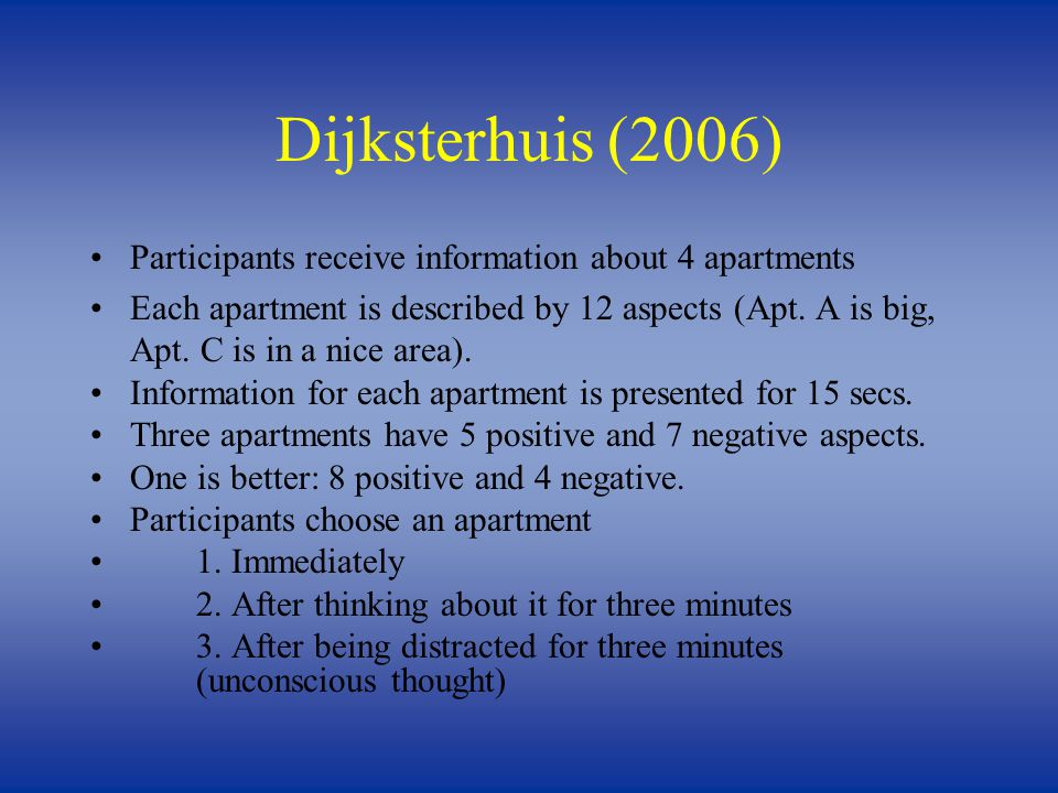 Dijksterhuis (2006) Participants receive information about 4 apartments Each apartment is described by 12 aspects (Apt.