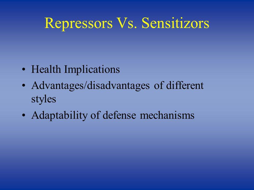 Repressors Vs. Sensitizors Health Implications Advantages/disadvantages of different styles Adaptability of defense mechanisms