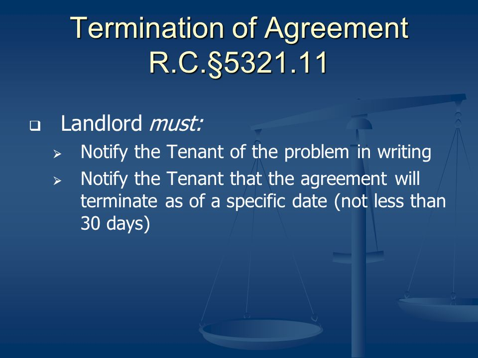Termination of Agreement R.C.§5321.11 Landlord must: Notify the Tenant of the problem in writing Notify the Tenant that the agreement will terminate a