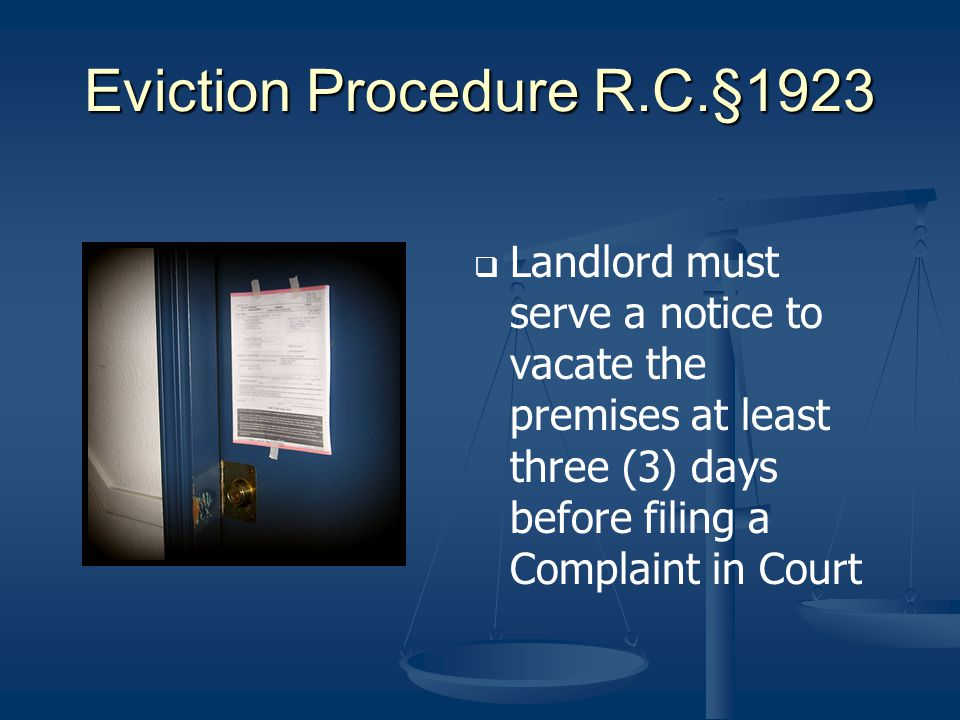 Eviction Procedure R.C.§1923 Landlord must serve a notice to vacate the premises at least three (3) days before filing a Complaint in Court