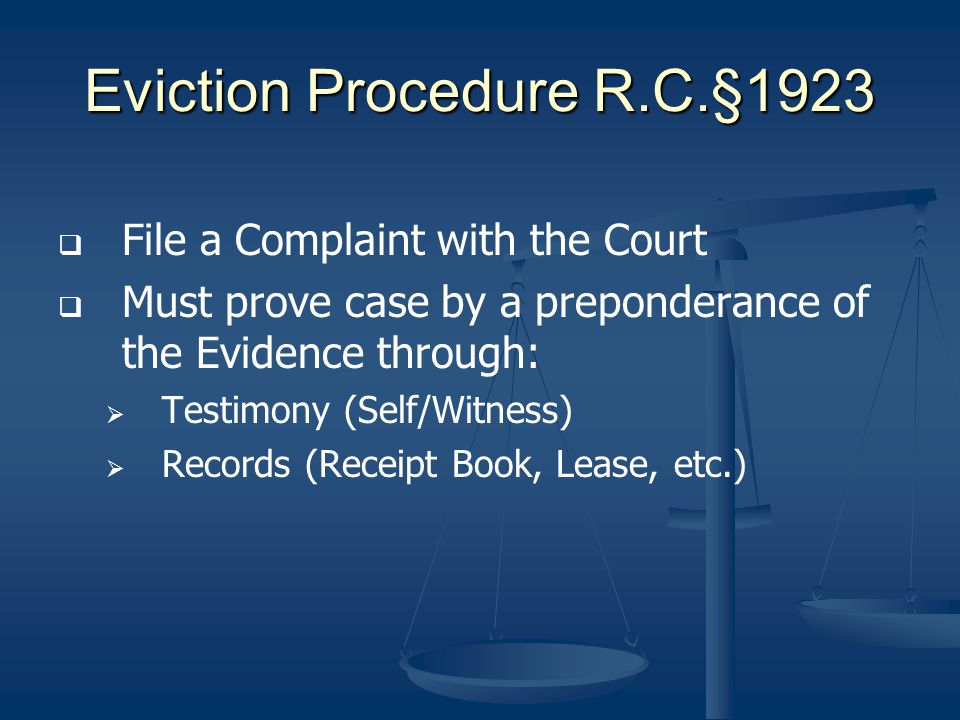 Eviction Procedure R.C.§1923 File a Complaint with the Court Must prove case by a preponderance of the Evidence through: Testimony (Self/Witness) Reco