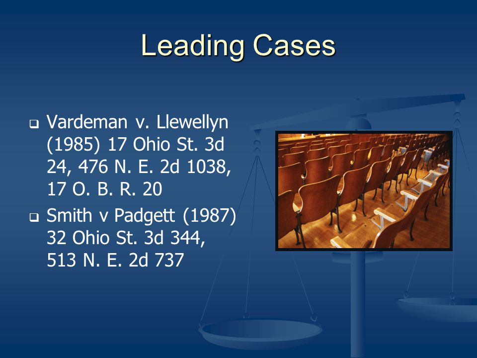 Leading Cases Vardeman v. Llewellyn (1985) 17 Ohio St. 3d 24, 476 N. E. 2d 1038, 17 O. B. R. 20 Smith v Padgett (1987) 32 Ohio St. 3d 344, 513 N. E. 2