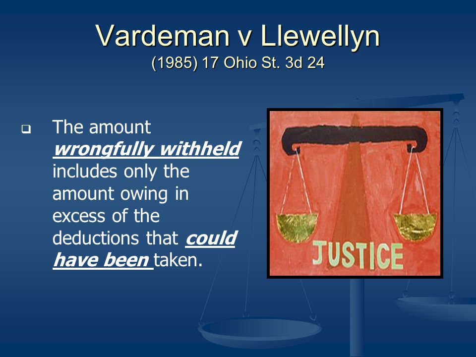 Vardeman v Llewellyn (1985) 17 Ohio St. 3d 24 The amount wrongfully withheld includes only the amount owing in excess of the deductions that could hav