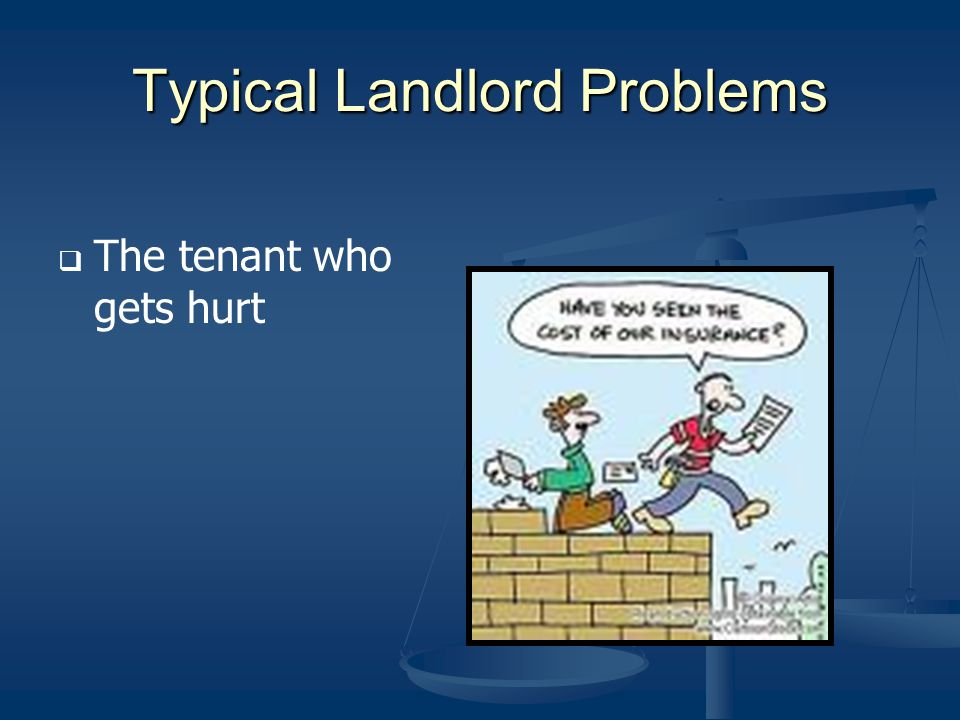 Typical Landlord Problems The tenant who gets hurt