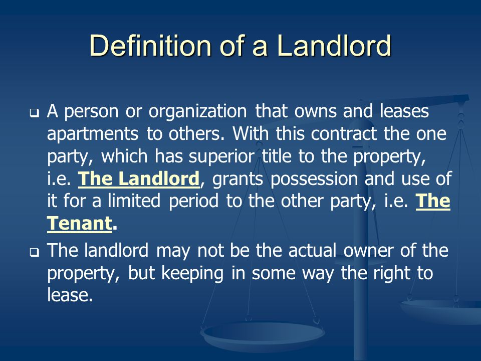 Definition of a Landlord A person or organization that owns and leases apartments to others. With this contract the one party, which has superior titl