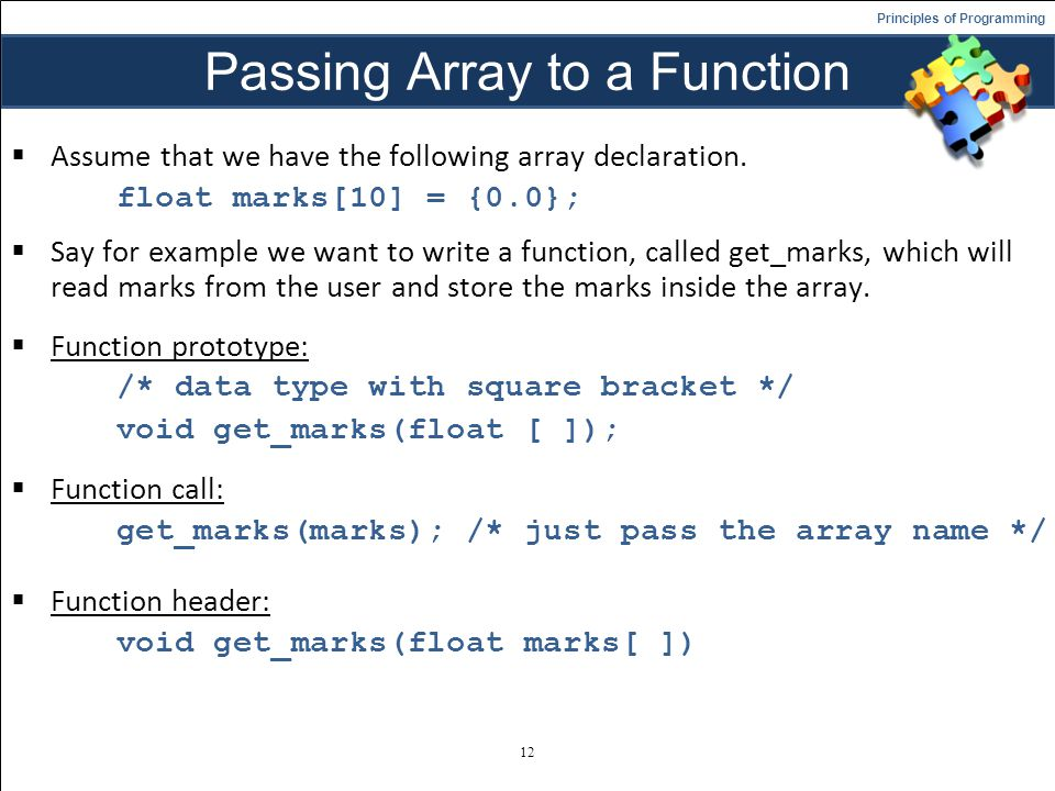 Principles of Programming Passing Array to a Function Assume that we have the following array declaration.